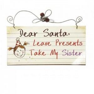 Placuta Dear Santa, Leave Presents Take My Sister
